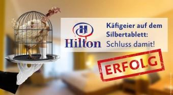 Erfolg: Hilton wird käfigfrei