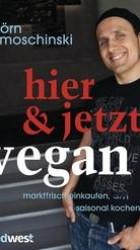 Hier & jetzt vegan - Björn Moschinski