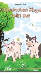 Schweinchen Hugo reißt aus - Alexander Bulk